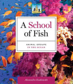 School of Fish : Animal Groups in the Ocean - Alex Kuskowski