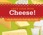 Let's Cook with Cheese! : Delicious & Fun Cheese Dishes Kids Can Make - Nancy Tuminelly