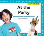 At the Party : Word Building with Prefixes and Suffixes - Pam Scheunemann