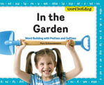 In the Garden : Word Building with Prefixes and Suffixes - Pam Scheunemann