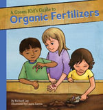 Green Kid's Guide to Organic Fertilizers - Richard Lay