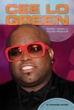 Cee Lo Green : Rapper, Singer, & Record Producer - Stephanie Watson