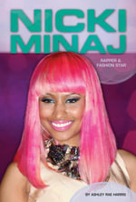 Nicki Minaj : Rapper & Fashion Star - Ashley Rae Harris