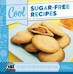 Cool Sugar-Free Recipes : Delicious & Fun Foods Without Refined Sugar - Nancy Tuminelly