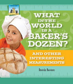 What in the World Is a Baker's Dozen? And Other Interesting Measurements eBook - Desirée| Bussiere