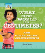 What in the World Is a Centimeter? And Other Metric Measurements - Desirée| Bussiere