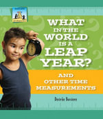 What in the World Is a Leap Year? And Other Time Measurements - Desirée| Bussiere