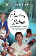 Saving Babies, the Incredible Story of a Woman Who Heard God's Voice and a Home Called Solve - Judith Berg Scott