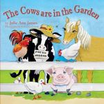 The Cows Are in the Garden - Julie Ann James