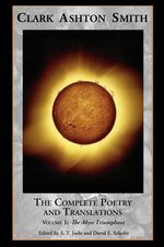 The Complete Poetry and Translations Volume 1 : The Abyss Triumphant - Clark Ashton Smith