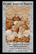 The Complete Poetry and Translations Volume 2 : The Wine of Summer - Clark Ashton Smith