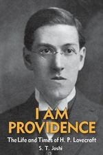 I Am Providence : The Life and Times of H. P. Lovecraft, Volume 1 - Author S T Joshi