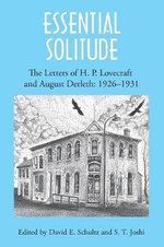 Essential Solitude : The Letters of H. P. Lovecraft and August Derleth, Volume 1 - H. P. Lovecraft