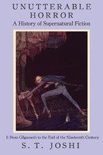 Unutterable Horror : A History of Supernatural Fiction, Volume 1 - S T Joshi