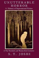 Unutterable Horror : A History of Supernatural Fiction, Volume 2 - S T Joshi