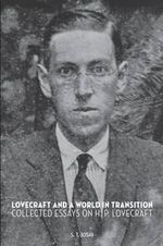 Lovecraft and a World in Transition : Collected Essays on H. P. Lovecraft - S T Joshi