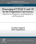Processing of Vegf-C and -D by the Proprotein Convertases : Importance in Angiogenesis, Lymphangiogenesis, and Tumorigenesis - Geraldine Siegfried