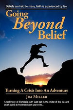 Going Beyond Belief : Live the Adventure - Jim Miller