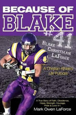 Because of Blake #41 : Blake Christiaan Laforce a Christian Athlete's Life Purpose. - Mark Owen Laforce