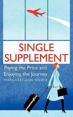 Single Supplement : Paying the Price and Enjoying the Journey - Margaret-Ann Howie