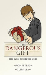 The Dangerous Gift : Book One of the Kids Tech Series - Rob Peters