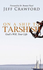 On a Ship to Tarshish : God's Will, Your Life - Jeff Crawford