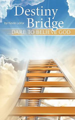Destiny Bridge : ...Dare to Believe God - Kevin LeVar