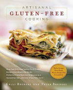 Artisanal Gluten-free Cooking : More Than 250 Great Tasting, from Scratch Recipes from Around the World, Perfect for Every Meal and for Those on a Gluten-free Diet - and Even Those Who Aren't - Kelli Bronski