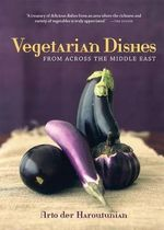 Vegetarian Dishes from Across the Middle East : Recipes from Around the World - Arto Der Haroutunian