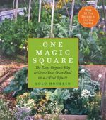 One Magic Square : The Easy, Organic Way to Grow Your Own Food on a 3-Foot Square - Lolo Houbein