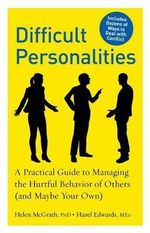 Difficult Personalities : A Practical Guide to Managing the Hurtful Behavior of Others (and Maybe Your Own) - Dr Helen McGrath
