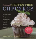 Artisanal Gluten-Free Cakes : 50 From-Scratch Recipes to Delight Every Cupcake Devotee - Gluten-Free and Otherwise - Kelli Bronski