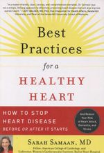 Best Practices for a Healthy Heart : A Cardiologist's 7-point Plan for Preventing and Reversing Heart Disease - Sarah Samaan