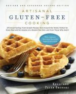 Artisanal Gluten-free Cooking : 275 Great-tasting, From-scratch Recipes from Around the World, Perfect for Every Meal and for Anyone on a Gluten-free Diet - and Even Those Who Aren't - Kelli Bronski
