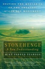 Stonehenge: A New Understanding : Solving the Mysteries of the Greatest Stone Age Monument - Mike Parker Pearson