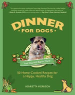 Dinner for Dogs : 50 Home-Cooked Recipes for a Happy, Healthy Dog - Henrietta Morrison