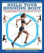 Build Your Running Body : A Total-Body Fitness Plan for All Distance Runners, from Milers to Ultramarathoners: Run Farther, Faster, and Injury-Free - Pete Magill