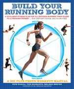 Build Your Running Body : A Total-Body Fitness Plan for All Distance Runners, from Milers to Ultramarathoners-Run Farther, Faster, and Injury-Free - Pete Magill