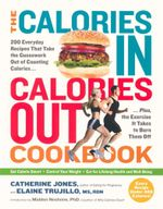 The Calories in, Calories Out Cookbook : 200 Everyday Recipes That Take the Guesswork Out of Counting Calories Plus - The Exercise It Takes to Burn Them Off - Catherine Jones