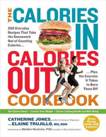 The Calories In, Calories Out Cookbook : 200 Everyday Recipes That Take the Guesswork Out of Counting Calories-Plus, the Exercise It Takes to Burn Them - Catherine Jones