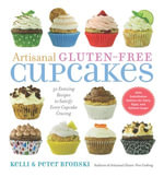 Artisanal Gluten-Free Cupcakes : 50 From-Scratch Recipes to Delight Every Cupcake Devotee-Gluten-Free and Otherwise - Kelli Bronski