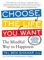 Choose the Life You Want : The Mindful Way to Happiness - Tal Ben-Shahar