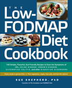 The Low-Fodmap Diet Cookbook : 150 Simple, Flavorful, Gut-Friendly Recipes to Ease the Symptoms of Ibs, Celiac Disease, Crohn's Disease, Ulcerative Colitis, and Other Digestive Disorders - Sue Shepherd