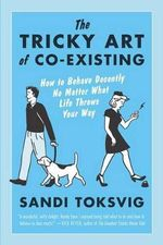 The Tricky Art of Co-Existing : How to Behave Decently No Matter What Life Throws Your Way - Sandi, Etc Toksvig