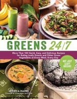 Greens 24/7 : More Than 100 Quick, Easy, and Delicious Recipes for Eating Leafy Greens and Other Green Vegetables at Every Meal, Every Day - Jessica Nadel