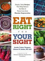 Eat Right for Your Sight : Simple, Tasty Recipes that Help Reduce the Risk of Vision Loss from Macular Degeneration - Jennifer Trainer Thompson
