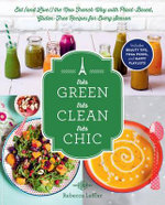 Tres Green, Tres Clean, Tres Chic : Eat (and Live!) the New French Way with Plant-Based, Gluten-Free Recipes for Every Season - Rebecca Leffler