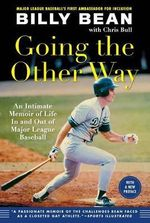 Going the Other Way : An Intimate Memoir of Life in and Out of Major League Baseball - Billy Bean