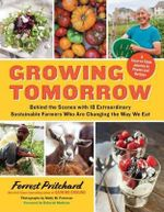 Growing Tomorrow : A Farm-To-Table Journey in Photos and Recipes Behind the Scenes with 18 Extraordinary Sustainable Farmers Who Are Changing the Way We Eat - Forrest Pritchard
