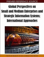 Global Perspectives on Small and Medium Enterprises and Strategic Information Systems; International Approaches